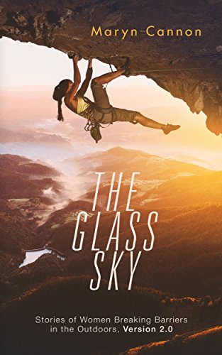 The Glass Sky: Stories of Women Breaking Barriers in the Outdoors, Version 2.0 (English Edition) por Maryn Cannon