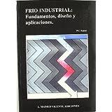 Frío Industrial: Fundamentos, Diseño Y Aplicaciones