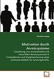 Motivation durch Anreizsysteme: Gestaltung von immateriellen und materiellen Anreizsystemen in Unternehmen und Implementierung eines Cafeteria-Modells für Führungskräfte.