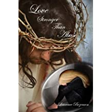Love Stronger Than Abuse: A Journey Into Jesus' Healing Love