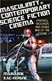 Masculinity in Contemporary Science Fiction Cinema: Cyborgs, Troopers and Other Men of the Future (Library of Gender and Popular Culture)