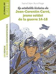 La véritable histoire de Jean-Corentin Carré, jeune soldat de la Première Guerre mondiale par Sophie Crépon