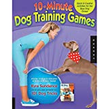 10-Minute Dog Training Games: Quick and Creative Activities for the Busy Dog Owner by Kyra Sundance (2011-10-01)