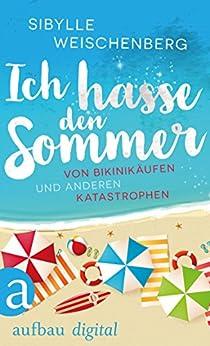 Ich hasse den Sommer: Von Bikinikäufen und anderen Katastrophen
