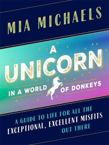 A Unicorn in a World of Donkeys: A Guide to Life for All the Exceptional, Excellent Misfits Out There por Mia Michaels
