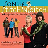 Son of a Stitch 'n Bitch: Knitting for Men 45 Projects to Knit and Crochet for Men (Stitch 'n Bitch)