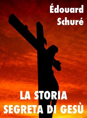 La storia segreta di Gesù (Religioni e Misticismo Vol. 8) (Italian Edition)