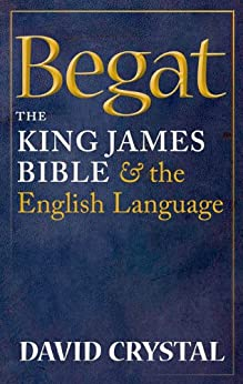 Begat: The King James Bible and the English Language by [Crystal, David]