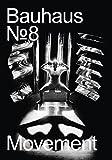 The Bauhaus Dessau Foundation's Magazine No. 8: Movement (Bauhaus. Zeitschrift der Stiftung Bauhaus Dessau)