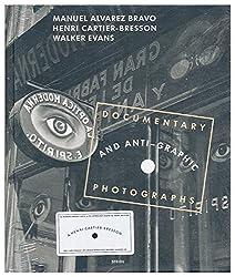 Documentary and anti-graphic : photographs by Cartier-Bresson. Walker Evans & Alvarez Bravo