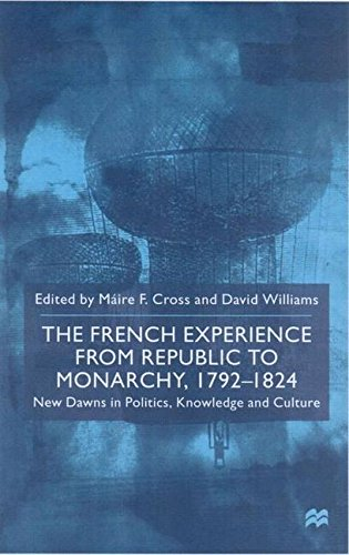 The French Experience from Republic to Monarchy, 1793-1824: New Dawns in Politics, Knowledge and Culture