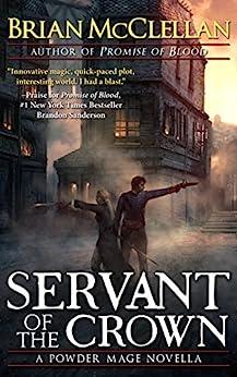 Servant of the Crown: A Powder Mage Novella (Powder Mage series) by [McClellan, Brian]