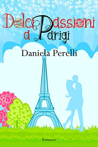 scaricare ebook gratis Dolci passioni a Parigi (Scrivere d'amore) PDF Epub