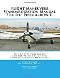Flight Maneuvers Standardization Manual For the Piper Arrow II: Step By Step Procedures for the Private Pilot and Commercial Pilot Maneuvers