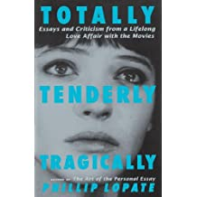 Totally, Tenderly, Tragically by Phillip Lopate (1998-10-20)