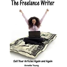 The Freelance Writer - Sell Your Articles Again and Again