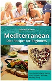 Mediterranean Diet Recipes for Beginners: Your Guide to Rapid Weight Loss and Healthy Living