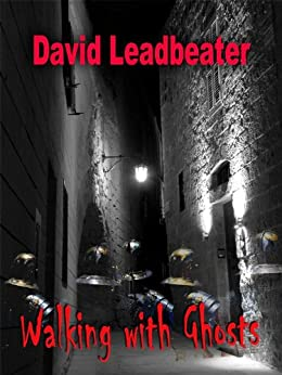 Walking With Ghosts (A short story) by [Leadbeater, David]
