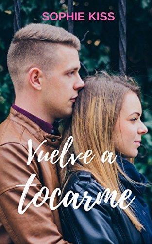 Vuelve a Tocarme: Novela Romántica por Sophie  Kiss