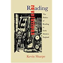 By Kevin Sharpe ( Author ) [ Reading Revolutions: The Politics of Reading in Early Modern England By Mar-2000 Paperback