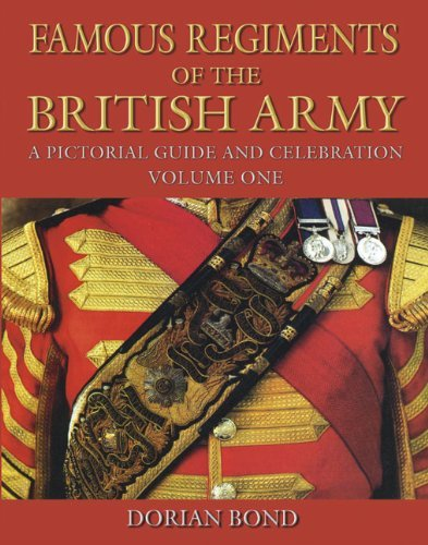Famous Regiments of the British Army : A Pictorial Guide and Celebration, Vol. 1 : A Short Guide and Celebration by Dorian Bond (1-Jun-2009) Hardcover
