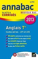Annales Annabac 2013 Anglais Tle LV1 et LV2: Sujets et corrigés du bac - Terminale toutes séries