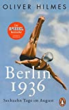 Berlin 1936: Sechzehn Tage im August - Oliver Hilmes