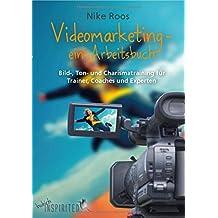 Videomarketing - ein Arbeitsbuch: Bild-, Ton- und Charismatraining für Trainer, Coaches und Experten