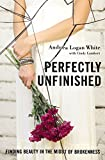 Perfectly Unfinished: Finding Beauty in the Midst of Brokenness