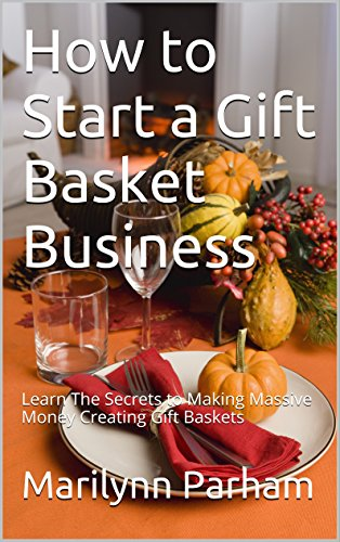 How to Start a Gift Basket Business: Learn The Secrets to Making Massive Money Creating Gift Baskets (English Edition) (Kids-spa-korb)