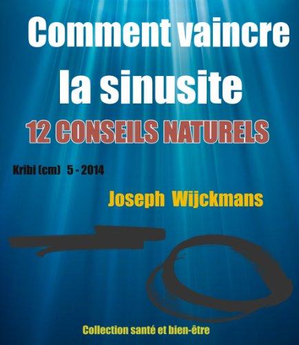 En ligne téléchargement Comment vaincre la sinusite. 12 conseils naturels (Collection santé et bien-être t. 13) pdf epub