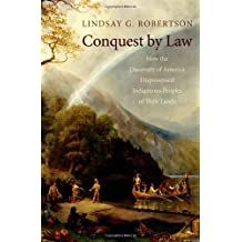 Conquest By Law: How The Discovery Of America Dispossessed Indigenous Peoples Of Their Land