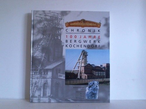 Chronik. 100 Jahre Bergwerk Kochendorf