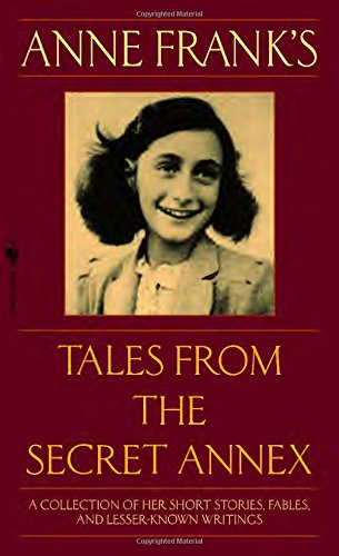 Anne Frank's Tales from the Secret Annex: Including Her Unfinished Novel Cady's Life