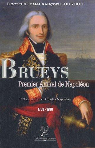 Brueys, Premier Amiral de Napoléon : Héros de l'Indépendance des Etats-Unis en 1781 et de la Campagne d'Egypte du général Bonaparte en 1798