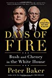 Days of Fire: Bush and Cheney in the White House by Baker, Peter (2014) Paperback