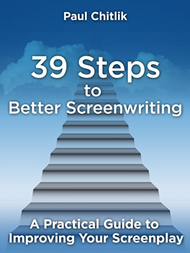39 Steps to Better Screenwriting: A Practical Guide to Improving Your Screenplay por Paul Chitlik