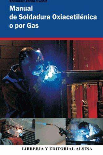 Manual de soldadura, soldadura oxiacetilénica o por Gas de [Rodríguez, Pedro Claudio]