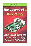 [(Raspberry Pi 2 User Guide Learn How It Works and Create 25 Fun & Easy Raspberry Pi Projects : Programming, Operating System, HTML)] [By (author) Jimnah Moore] published on (August, 2015)
