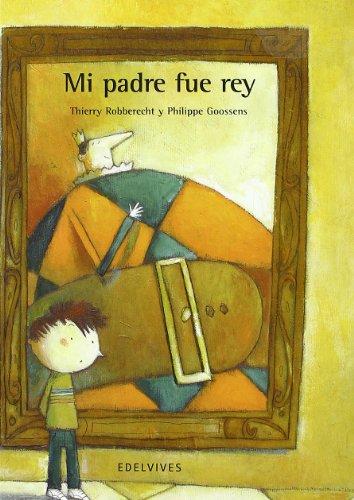 Mi padre fue rey (Edicion bolsillo) (Mini Albumes (edelvives)) por Thierry Robberecht