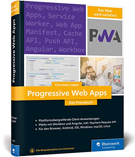 Progressive Web Apps: Das Praxisbuch. Plattformübergreifende App-Entwicklung mit Angular und Workbox. Für Browser, Windows, macOS, iOS und Android (Services Amazon Payment)