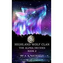 Highland Wolf Clan, Book 2, The Alpha Decides (Volume 2) by A K Michaels (2015-04-06)