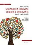 Scarica Libro Grammatica genovese curiosa e intrigante Grafia tradizionale Proverbi frasi celebri modi di dire (PDF,EPUB,MOBI) Online Italiano Gratis