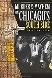 Murder & Mayhem on Chicago's South Side (Murder and Mayhem in Chicago)