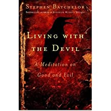 [(Living with the Devil: A Buddhist Meditation on Good and Evil)] [Author: Stephen Batchelor] published on (June, 2005)