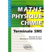 Maths Physique Chimie : Terminale SMS - Résumés de cours, Exercices et contrôles corrigés by Vincent Michalski (2005-05-17)