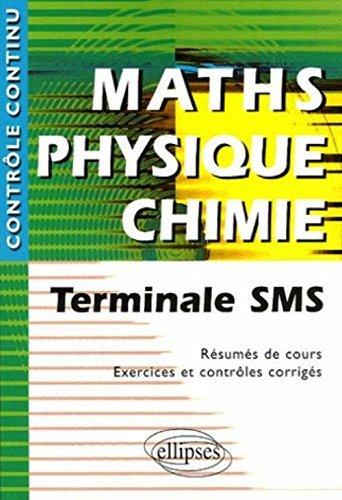 Maths Physique Chimie : Terminale SMS - Rsums de cours, Exercices et contrles corrigs by Vincent Michalski (2005-05-17)