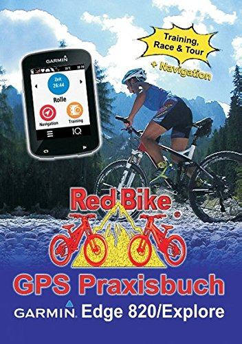 Preisvergleich Produktbild GPS Praxisbuch Garmin Edge 820 / Explore: Praxis- und modellbezogen für einen schnellen Einstieg (GPS Praxisbuch-Reihe von Red Bike)