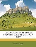 Le commerce des livres prohibés à Paris de 1750 à 1789