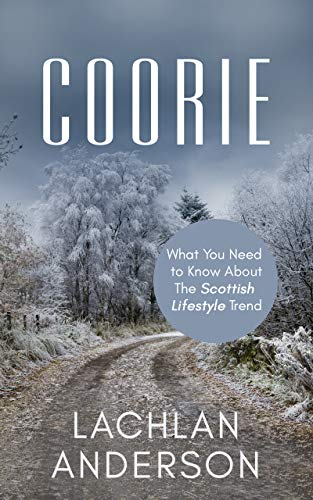 Coorie: What You Need to Know About The Scottish Lifestyle Trend (English Edition)